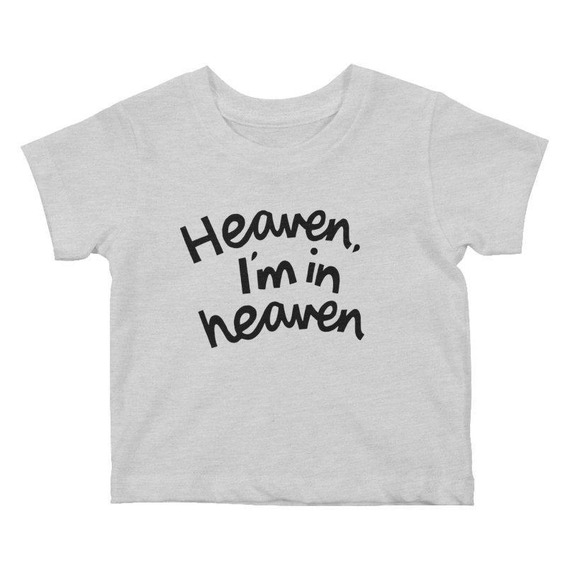 Heaven, I'm in heaven Kids Baby T-Shirt by Kate Gabrielle's Artist Shop