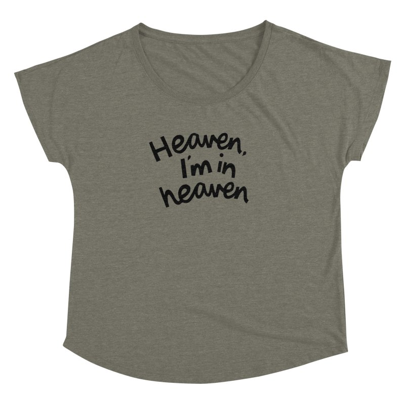 Heaven, I'm in heaven Women's Dolman Scoop Neck by Kate Gabrielle's Artist Shop