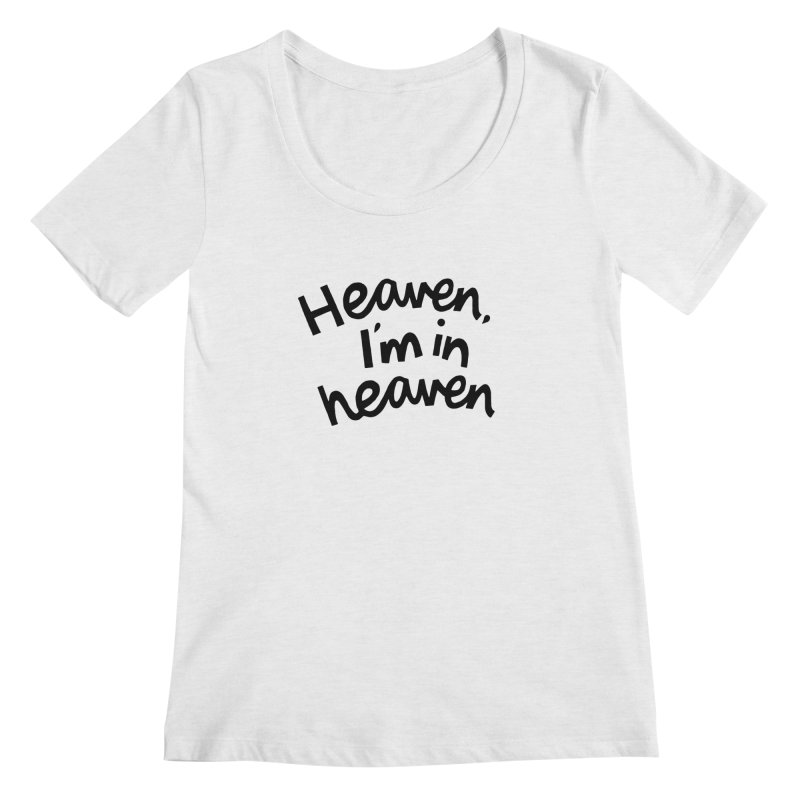Heaven, I'm in heaven Women's Regular Scoop Neck by Kate Gabrielle's Artist Shop