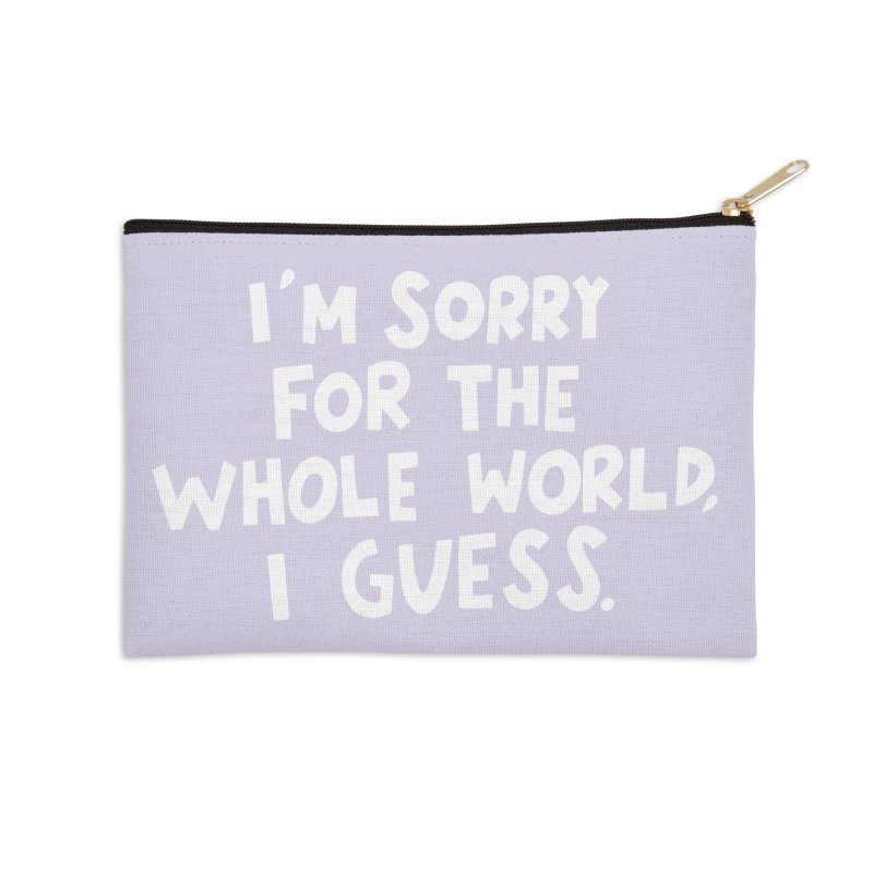 Sorry for the whole world Accessories Zip Pouch by Kate Gabrielle's Artist Shop