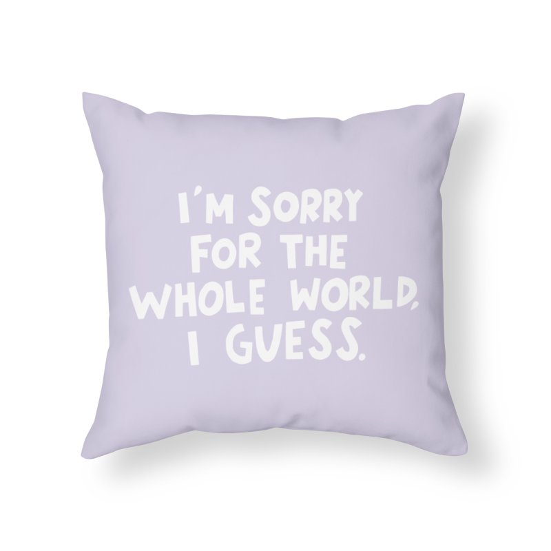 Sorry for the whole world Home Throw Pillow by Kate Gabrielle's Artist Shop