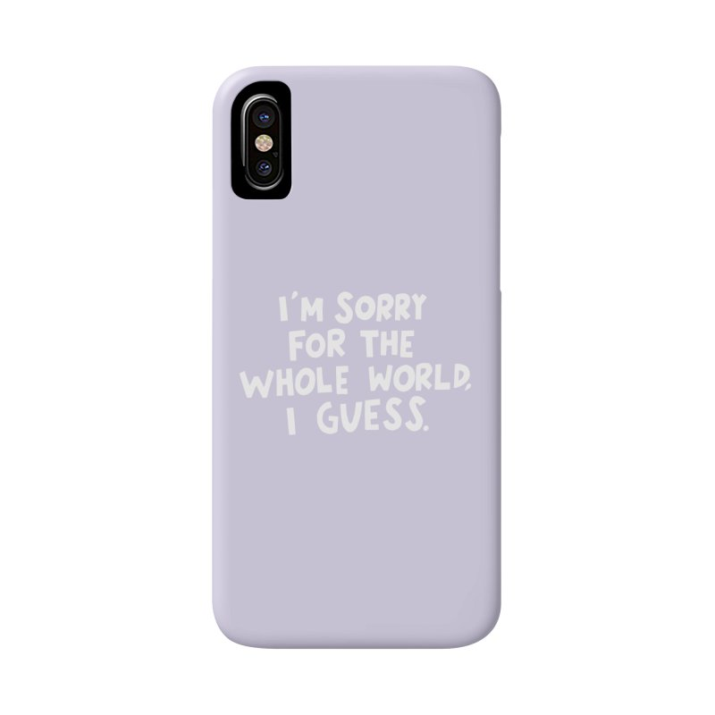 Sorry for the whole world Accessories Phone Case by Kate Gabrielle's Artist Shop