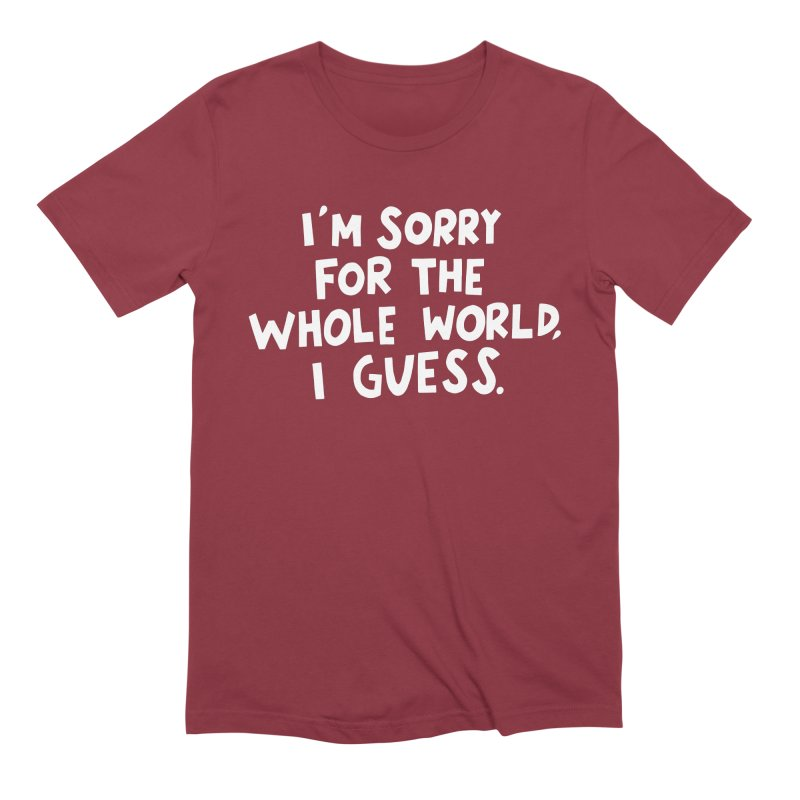 Sorry for the whole world Men's Extra Soft T-Shirt by Kate Gabrielle's Artist Shop