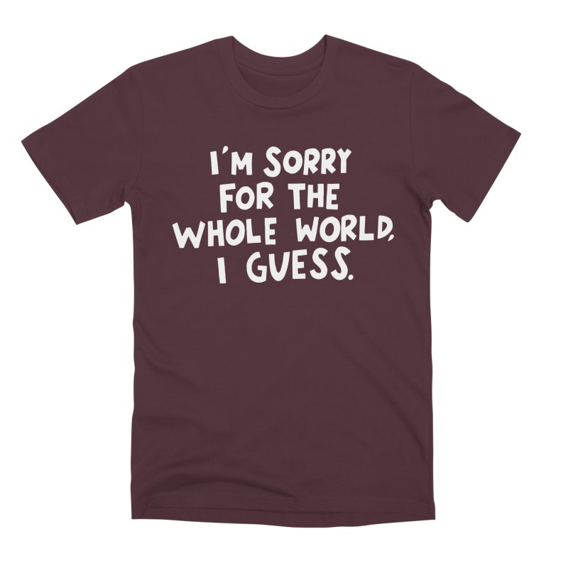 Sorry for the whole world Men's Premium T-Shirt by Kate Gabrielle's Artist Shop