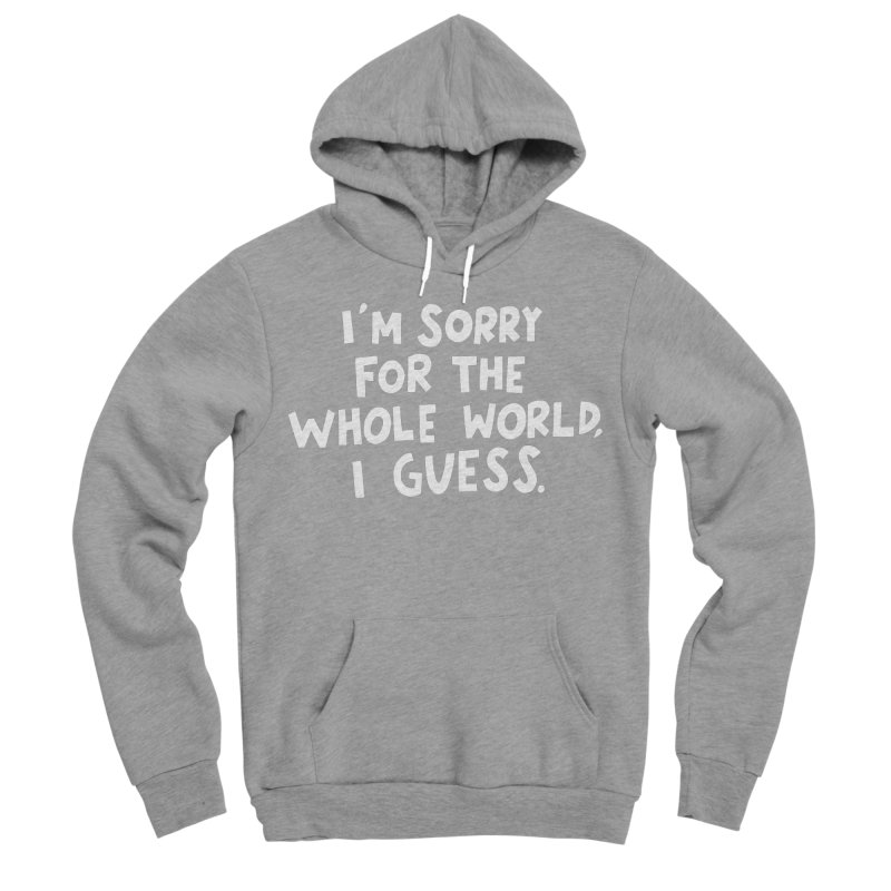 Sorry for the whole world Men's Sponge Fleece Pullover Hoody by Kate Gabrielle's Artist Shop