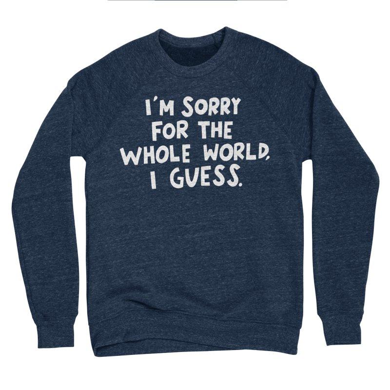 Sorry for the whole world Men's Sponge Fleece Sweatshirt by Kate Gabrielle's Artist Shop