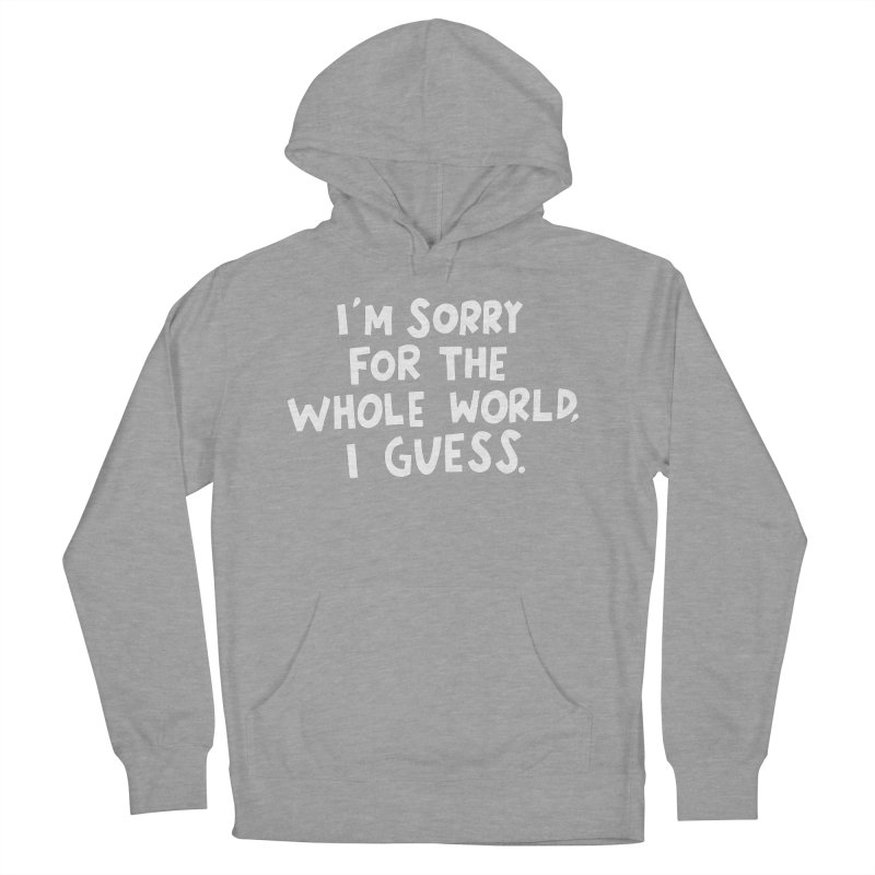 Sorry for the whole world Men's French Terry Pullover Hoody by Kate Gabrielle's Artist Shop