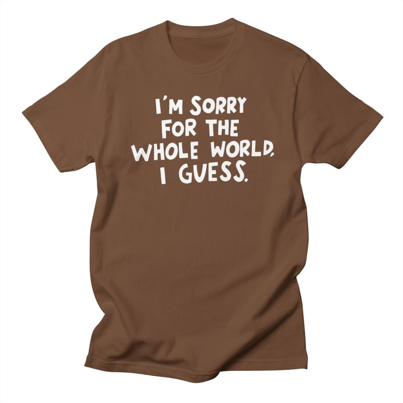 Sorry for the whole world Men's Regular T-Shirt by Kate Gabrielle's Artist Shop