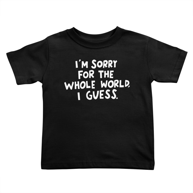 Sorry for the whole world Kids Toddler T-Shirt by Kate Gabrielle's Artist Shop