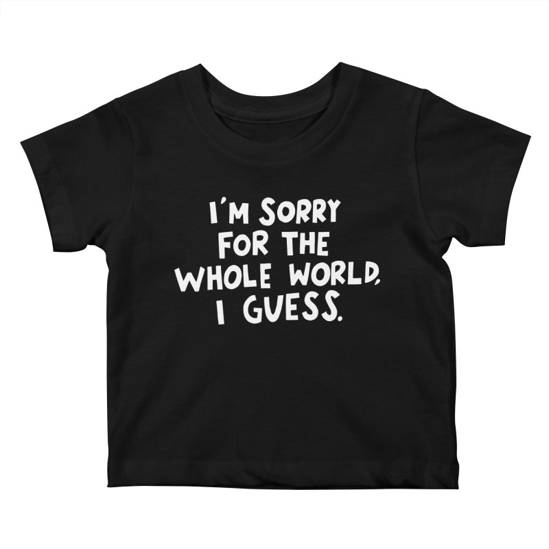 Sorry for the whole world Kids Baby T-Shirt by Kate Gabrielle's Artist Shop