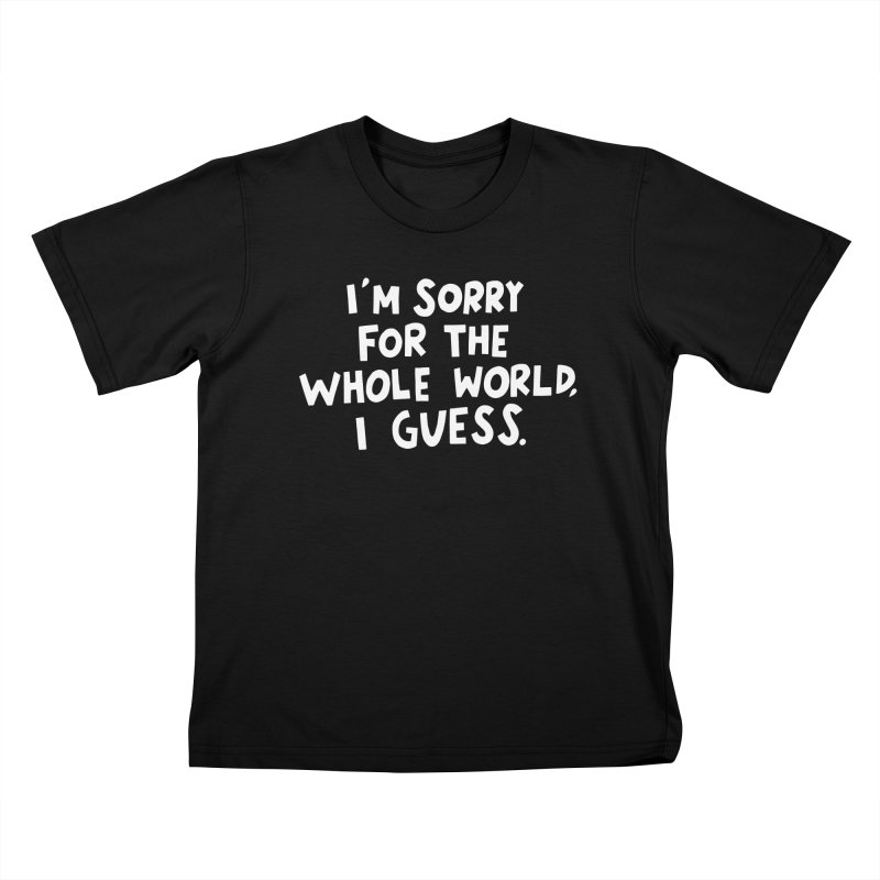 Sorry for the whole world Kids T-Shirt by Kate Gabrielle's Artist Shop