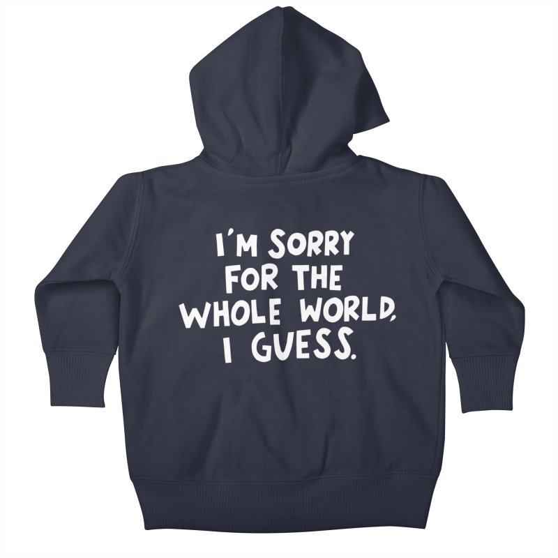 Sorry for the whole world Kids Baby Zip-Up Hoody by Kate Gabrielle's Artist Shop