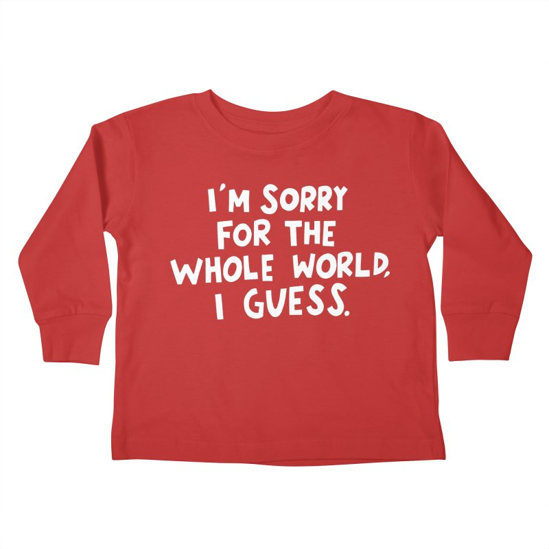 Sorry for the whole world Kids Toddler Longsleeve T-Shirt by Kate Gabrielle's Artist Shop