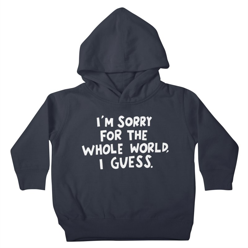 Sorry for the whole world Kids Toddler Pullover Hoody by Kate Gabrielle's Artist Shop