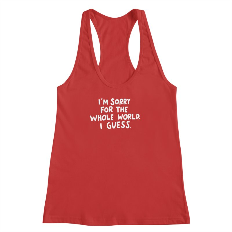 Sorry for the whole world Women's Racerback Tank by Kate Gabrielle's Artist Shop