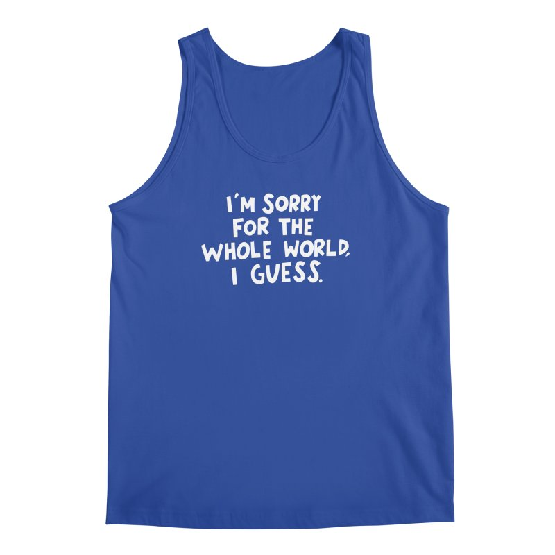 Sorry for the whole world Men's Regular Tank by Kate Gabrielle's Artist Shop