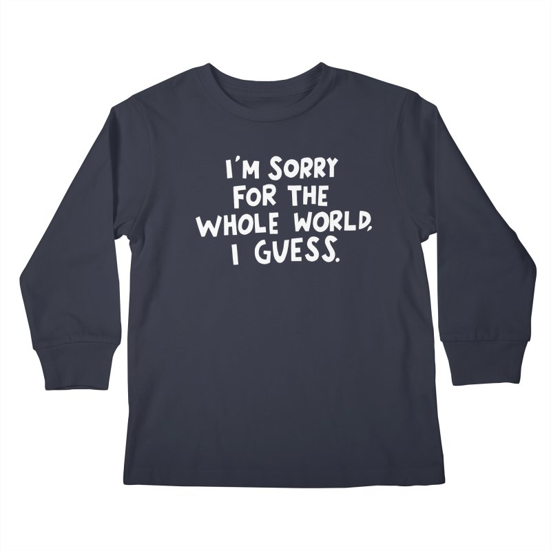 Sorry for the whole world Kids Longsleeve T-Shirt by Kate Gabrielle's Artist Shop