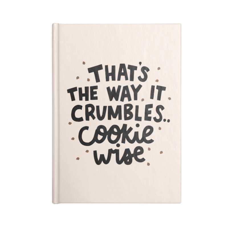 That's the way it crumbles .. cookie wise Accessories Blank Journal Notebook by Kate Gabrielle's Artist Shop
