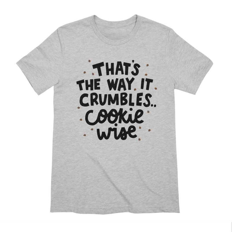 That's the way it crumbles .. cookie wise Men's Extra Soft T-Shirt by Kate Gabrielle's Artist Shop