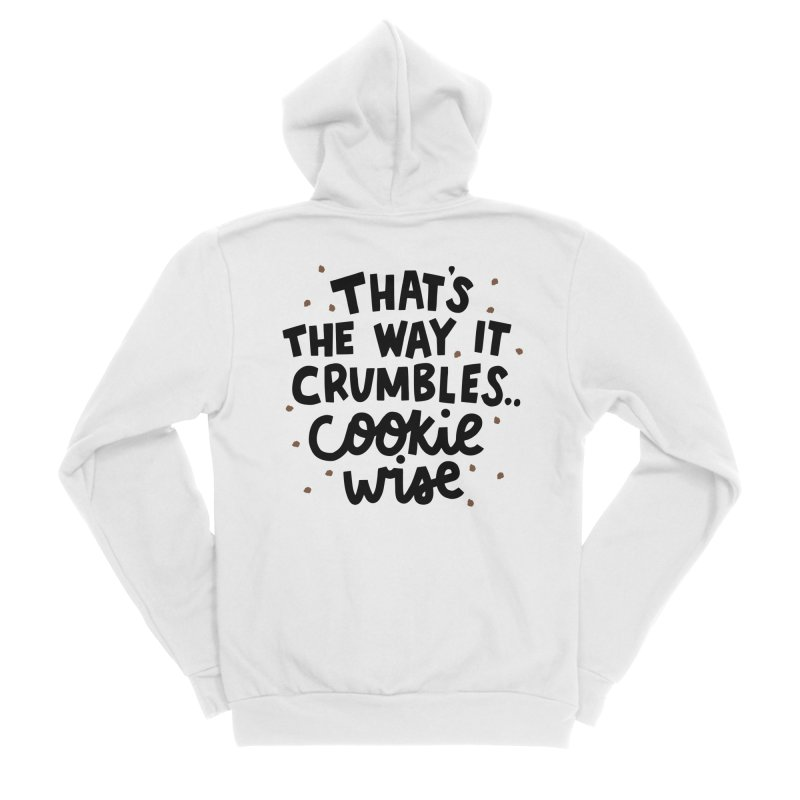 That's the way it crumbles .. cookie wise Women's Sponge Fleece Zip-Up Hoody by Kate Gabrielle's Artist Shop
