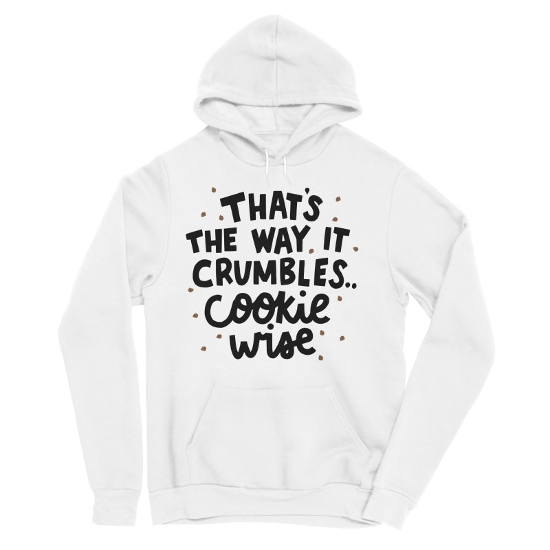 That's the way it crumbles .. cookie wise Men's Sponge Fleece Pullover Hoody by Kate Gabrielle's Artist Shop