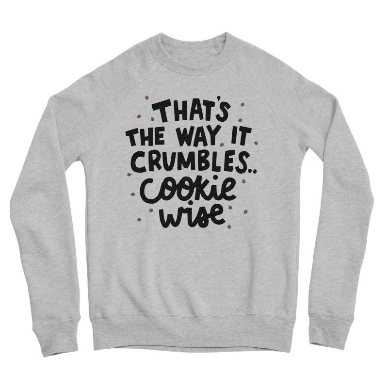 That's the way it crumbles .. cookie wise Men's Sponge Fleece Sweatshirt by Kate Gabrielle's Artist Shop