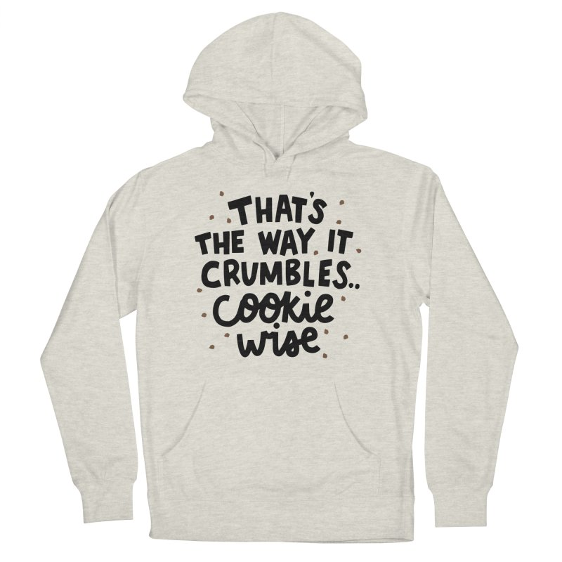 That's the way it crumbles .. cookie wise Women's French Terry Pullover Hoody by Kate Gabrielle's Artist Shop