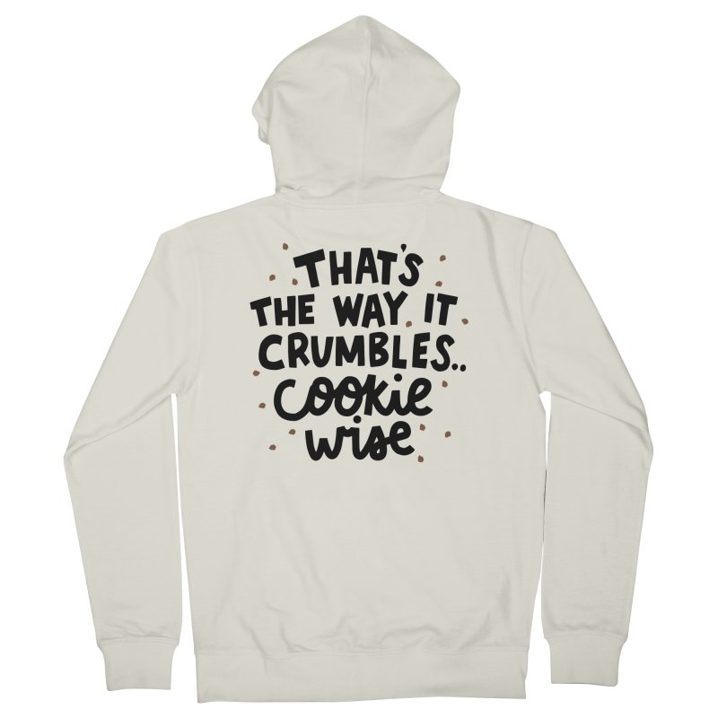 That's the way it crumbles .. cookie wise Men's French Terry Zip-Up Hoody by Kate Gabrielle's Artist Shop