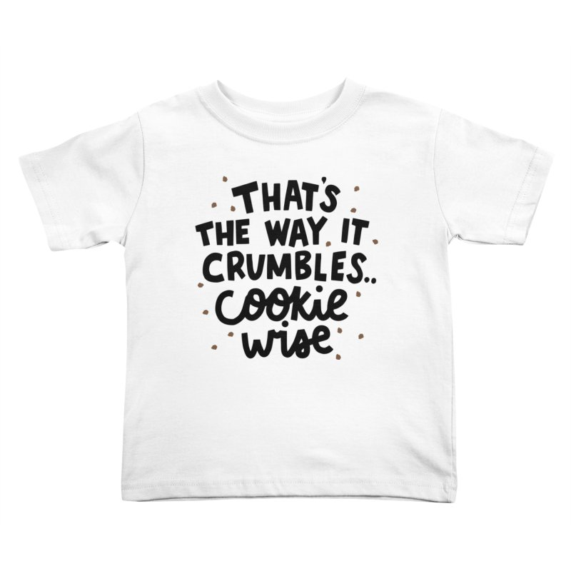 That's the way it crumbles .. cookie wise Kids Toddler T-Shirt by Kate Gabrielle's Artist Shop