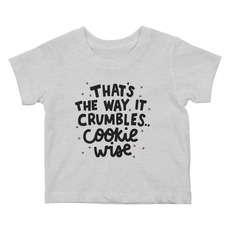 That's the way it crumbles .. cookie wise Kids Baby T-Shirt by Kate Gabrielle's Artist Shop