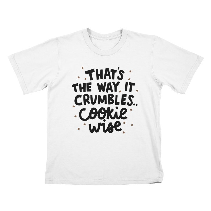 That's the way it crumbles .. cookie wise Kids T-Shirt by Kate Gabrielle's Artist Shop