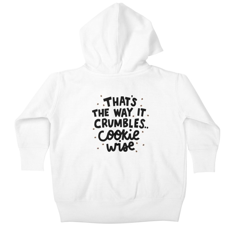 That's the way it crumbles .. cookie wise Kids Baby Zip-Up Hoody by Kate Gabrielle's Artist Shop