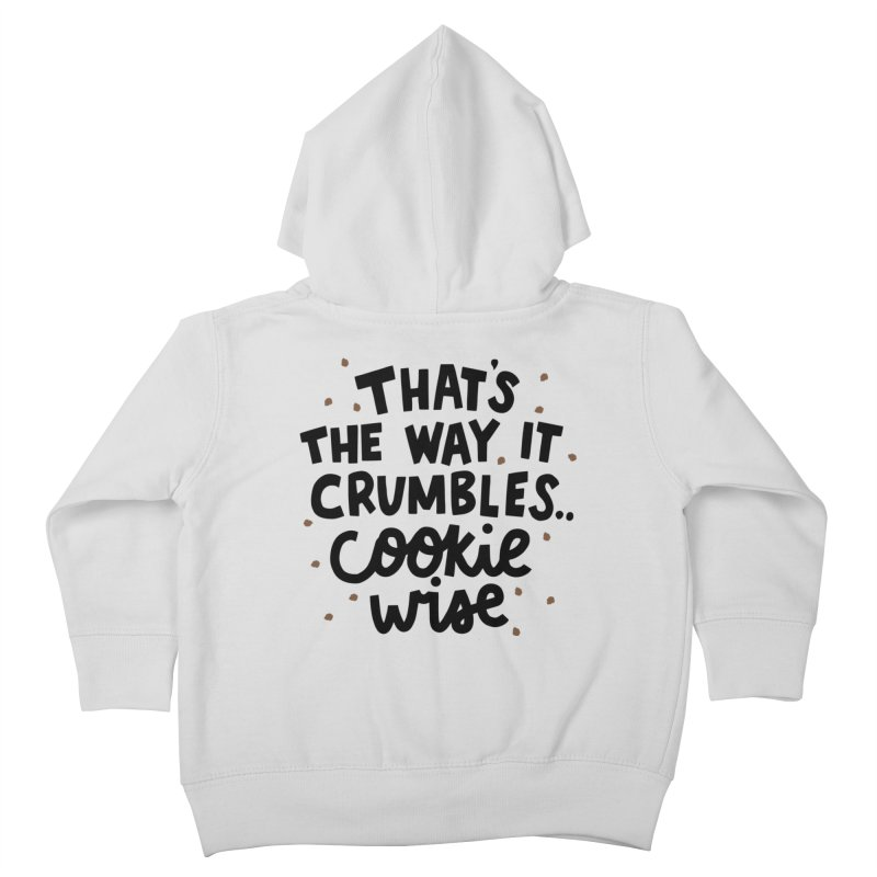 That's the way it crumbles .. cookie wise Kids Toddler Zip-Up Hoody by Kate Gabrielle's Artist Shop
