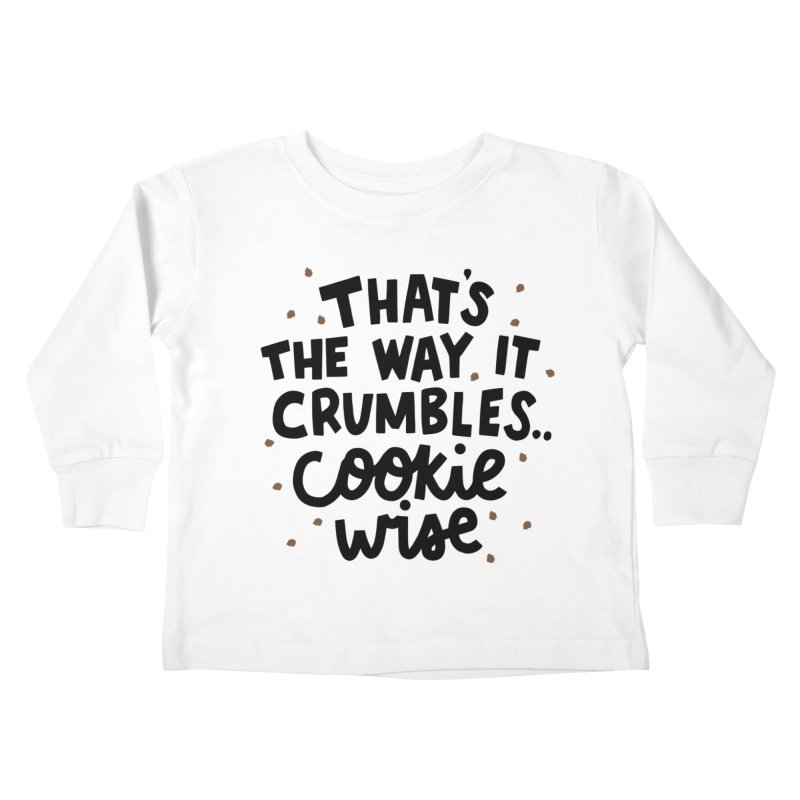 That's the way it crumbles .. cookie wise Kids Toddler Longsleeve T-Shirt by Kate Gabrielle's Artist Shop