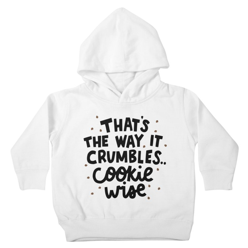 That's the way it crumbles .. cookie wise Kids Toddler Pullover Hoody by Kate Gabrielle's Artist Shop