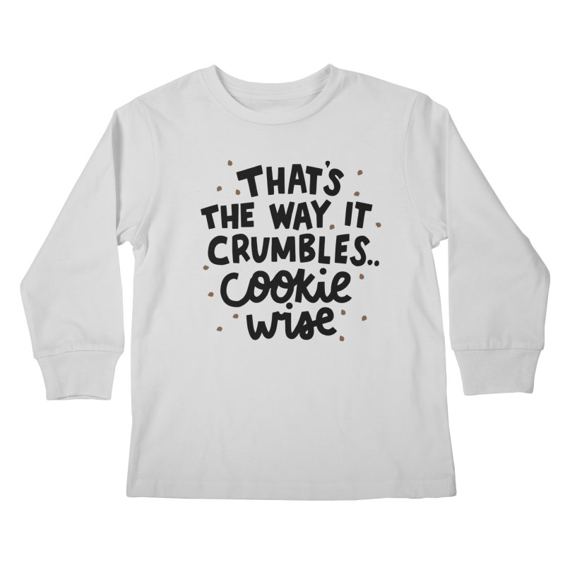 That's the way it crumbles .. cookie wise Kids Longsleeve T-Shirt by Kate Gabrielle's Artist Shop