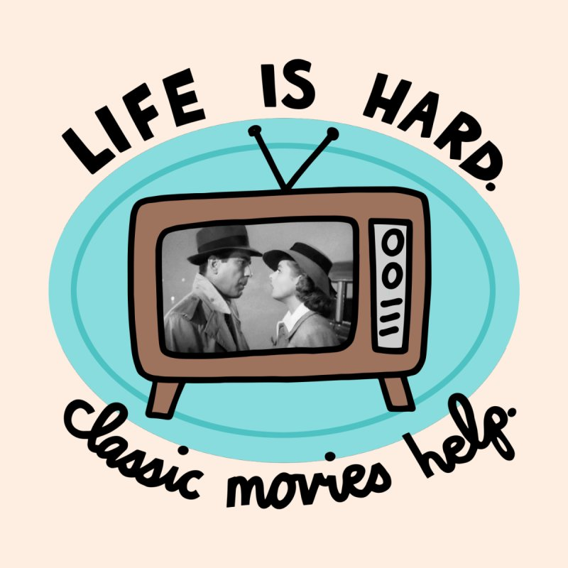Life is hard. Classic movies help. Women's T-Shirt by Kate Gabrielle's Threadless Shop