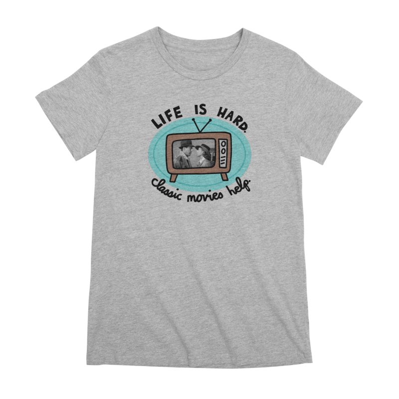 Life is hard. Classic movies help. Women's Premium T-Shirt by Kate Gabrielle's Artist Shop