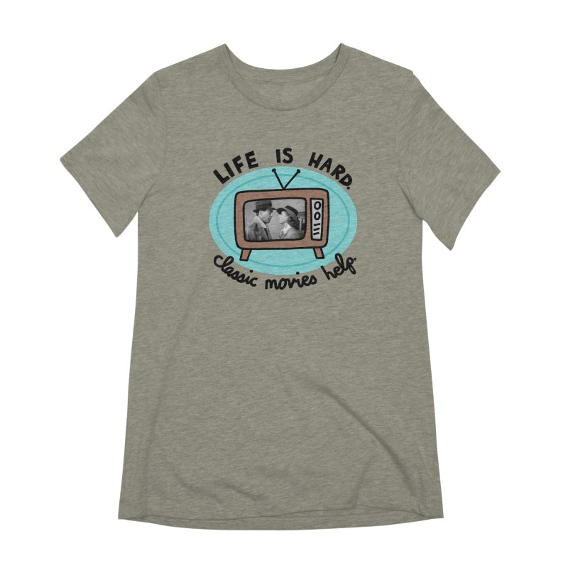 Life is hard. Classic movies help. Women's Extra Soft T-Shirt by Kate Gabrielle's Artist Shop
