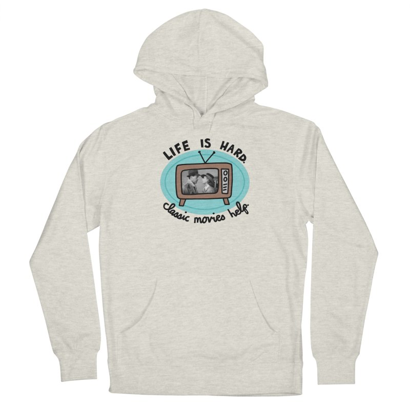 Life is hard. Classic movies help. in Men's French Terry Pullover Hoody Heather Oatmeal by Kate Gabrielle's Threadless Shop