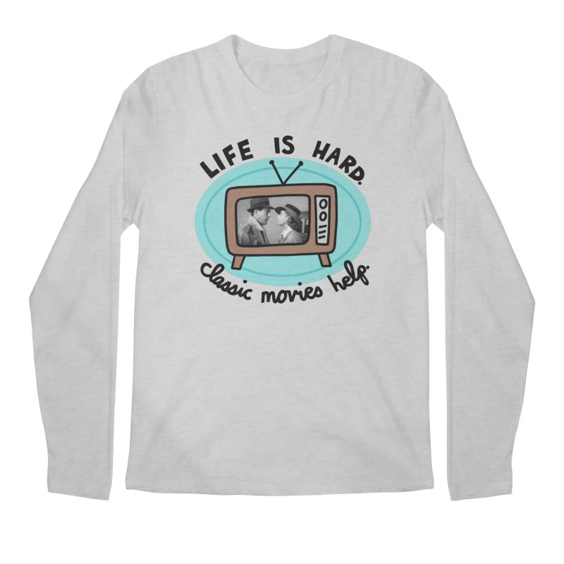 Life is hard. Classic movies help. Men's Regular Longsleeve T-Shirt by Kate Gabrielle's Artist Shop