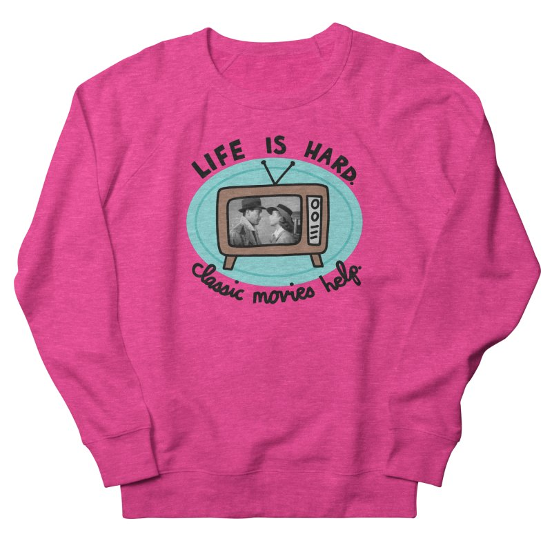 Life is hard. Classic movies help. Women's French Terry Sweatshirt by Kate Gabrielle's Artist Shop