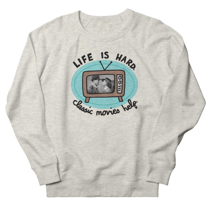 Life is hard. Classic movies help. Men's French Terry Sweatshirt by Kate Gabrielle's Artist Shop
