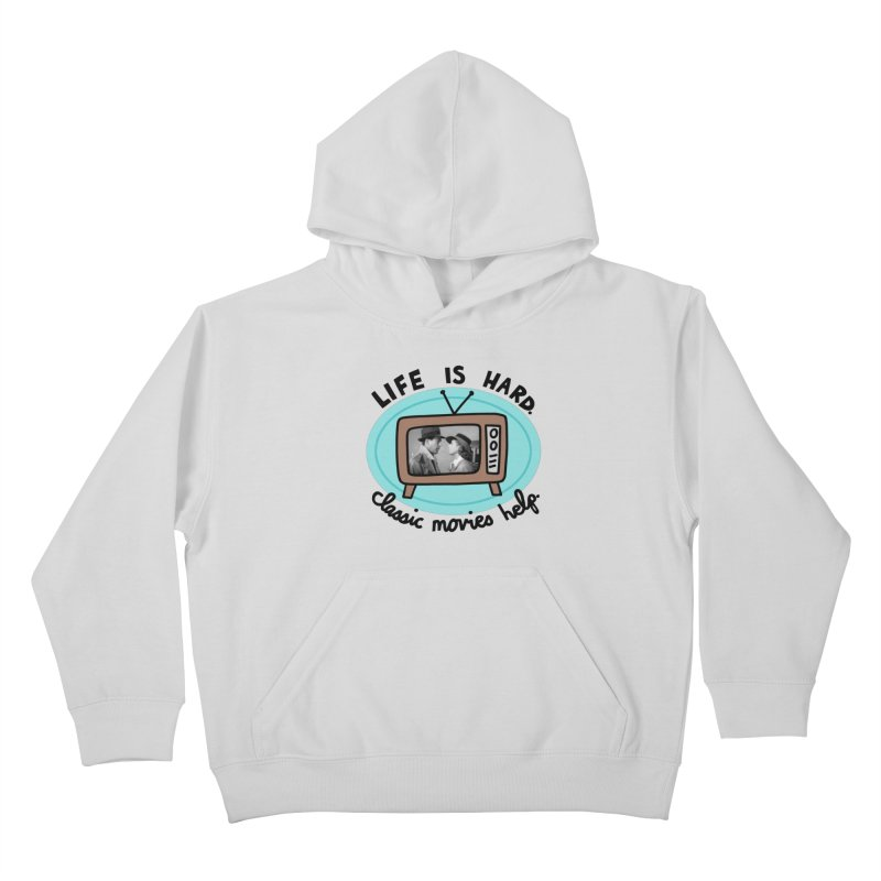 Life is hard. Classic movies help. Kids Pullover Hoody by Kate Gabrielle's Artist Shop