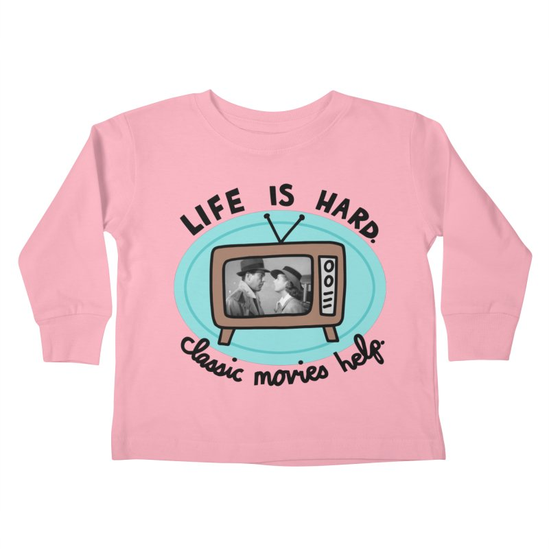 Life is hard. Classic movies help. Kids Toddler Longsleeve T-Shirt by Kate Gabrielle's Artist Shop