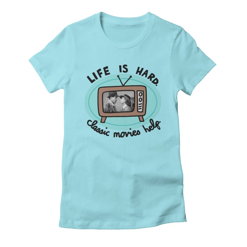 Life is hard. Classic movies help. Women's Fitted T-Shirt by Kate Gabrielle's Artist Shop