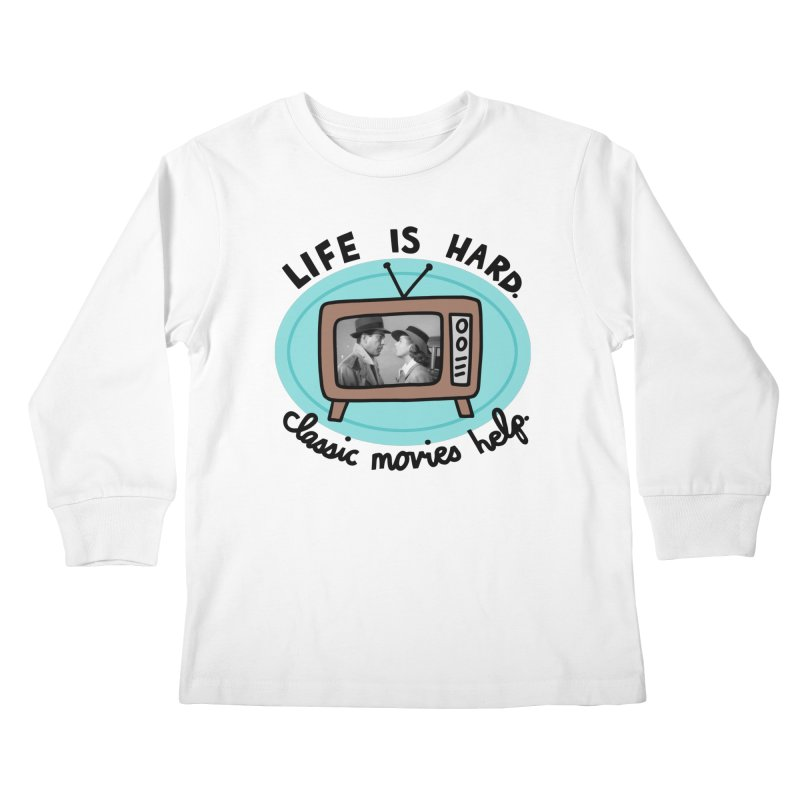 Life is hard. Classic movies help. Kids Longsleeve T-Shirt by Kate Gabrielle's Artist Shop