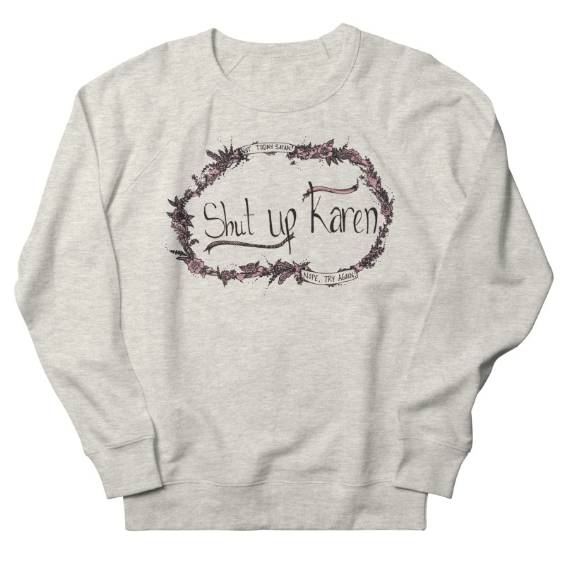 What we say to the critical voice in our heads Women's Sweatshirt by kathleenfounds's Artist Shop