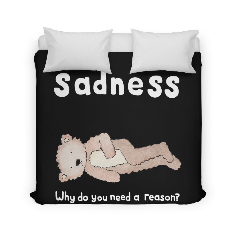 Sadness: Why Do You Need a Reason? Home Duvet by kathleenfounds's Artist Shop
