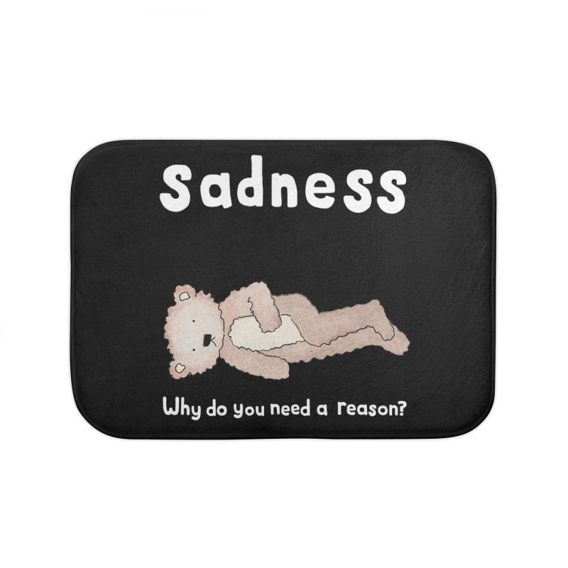 Sadness: Why Do You Need a Reason? Home Bath Mat by kathleenfounds's Artist Shop